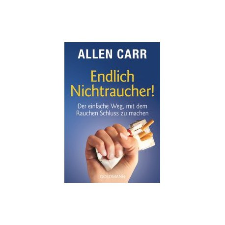 Endlich Nichtraucher: Der einfachste Weg, mit dem Rauchen Schluß zu machen