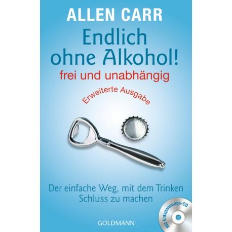 Endlich ohne Alkohol! frei und unabhängig - Erweiterte Ausgabe mit CD!